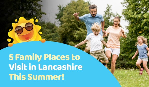 five family places to visit in Lancashire this Summer