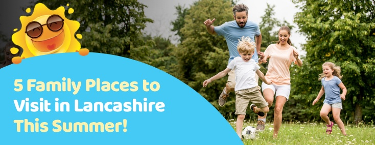 five family placves to visit in Lancashire this summer header