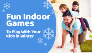 Fun Indoor Games to Play With Your Kids in Winter